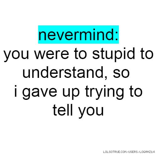 nevermind: you were to stupid to understand, so i gave up trying to tell you