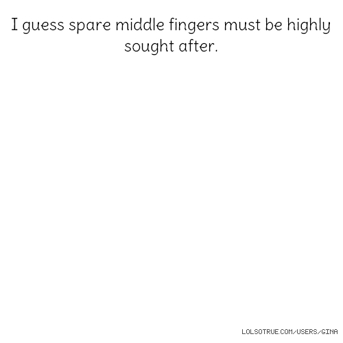 I guess spare middle fingers must be highly sought after.