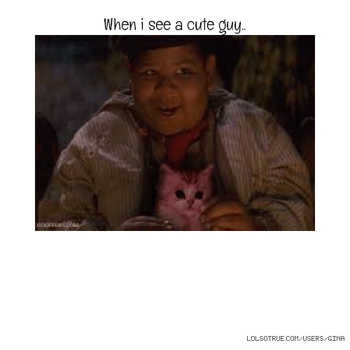 When i see a cute guy..