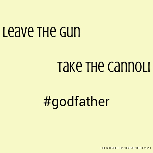 Leave the gun Take the cannoli #godfather