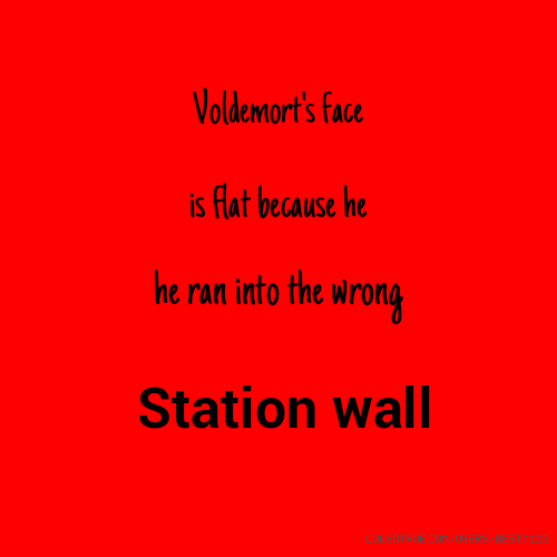 Voldemort's face is flat because he he ran into the wrong Station wall