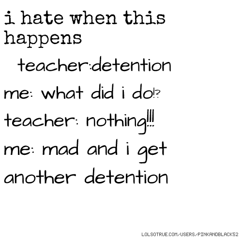 Do me in detention remarkable, very