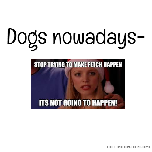 Dogs nowadays-