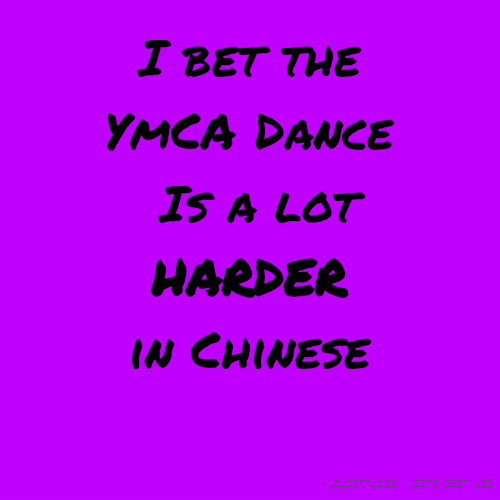 I bet the YmCA Dance Is a lot HARDER in Chinese