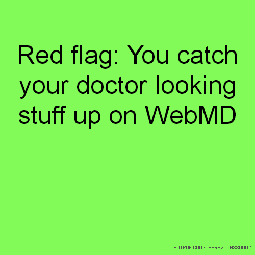 Red flag: You catch your doctor looking stuff up on WebMD