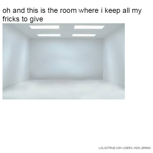 oh and this is the room where i keep all my fricks to give