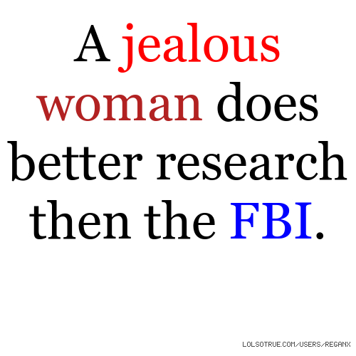 A jealous woman does better research then the FBI.
