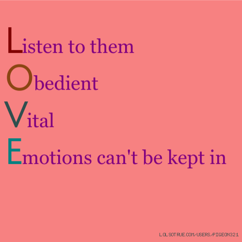Listen to them Obedient Vital Emotions can't be kept in