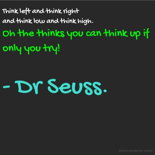Dr Seuss Quotes Oh The Thinks You Can Think: Think Left And Think Right And Think Low And Think High