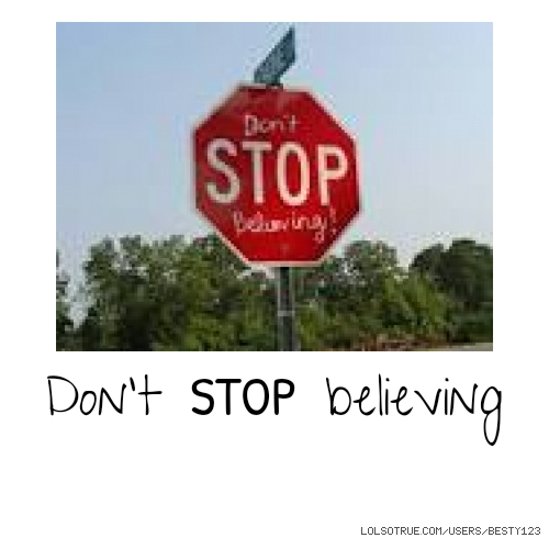 ​Don't ​STOP believing