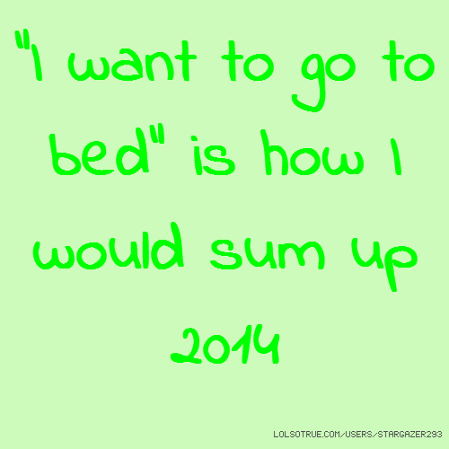 """I want to go to bed"" is how I would sum up 2014"