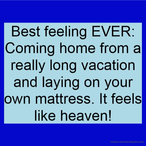 Best Feeling EVER: Coming Home From A Really Long Vacation