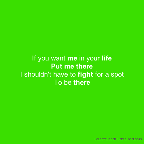 If You Want Me In Your Life Quotes: If You Want Me In Your Life Put Me There I Shouldn't Have