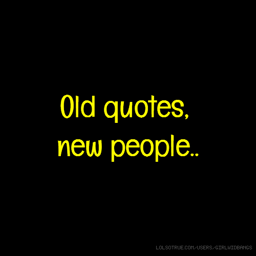 Old quotes, new people..