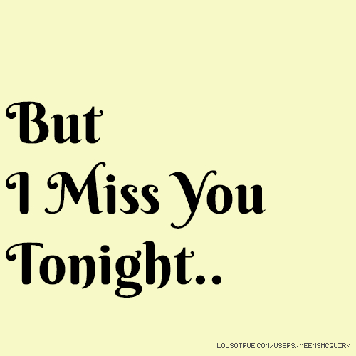 But I Miss You Tonight..