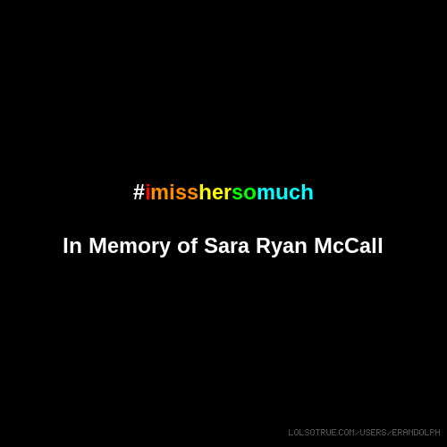 #imisshersomuch In Memory of Sara Ryan McCall