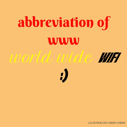 abbreviation of www world wide WIFI :)