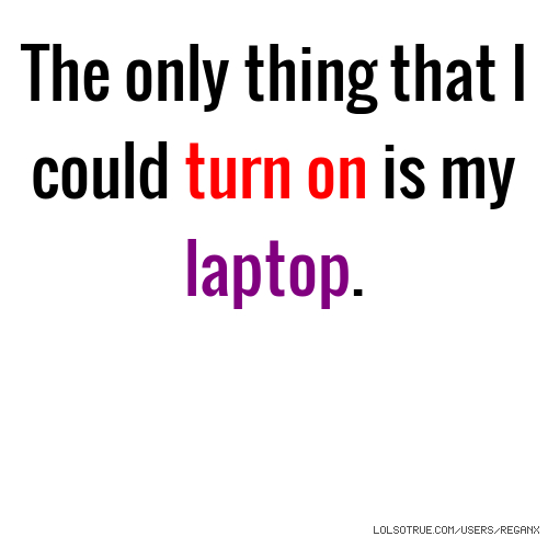 The only thing that I could turn on is my laptop.