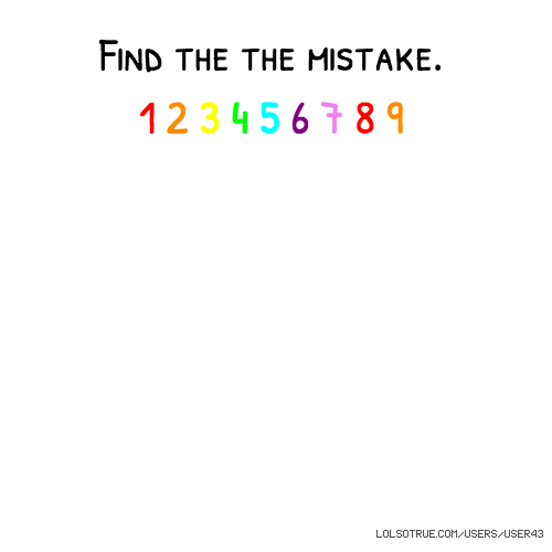Find the the mistake. 1 2 3 4 5 6 7 8 9