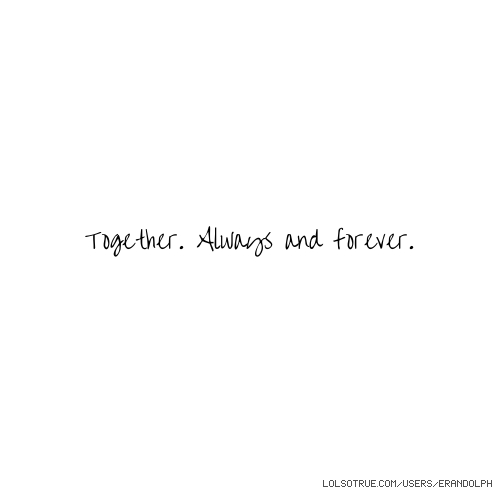 💋💋💋💋💋💋💋💋💋💋💋💋💋💋💋💋💋💋💋💋 Together. Always and forever. 💋💋💋💋💋💋💋💋💋💋💋💋💋💋💋💋💋💋💋