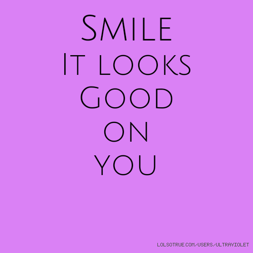 ​Smile ​It looks Good ​on you