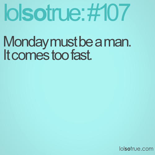 Monday must be a man.