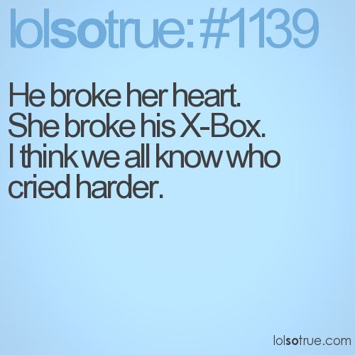 He broke her heart. 