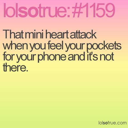 That mini heart attack when you feel your pockets for your phone and it's not there.