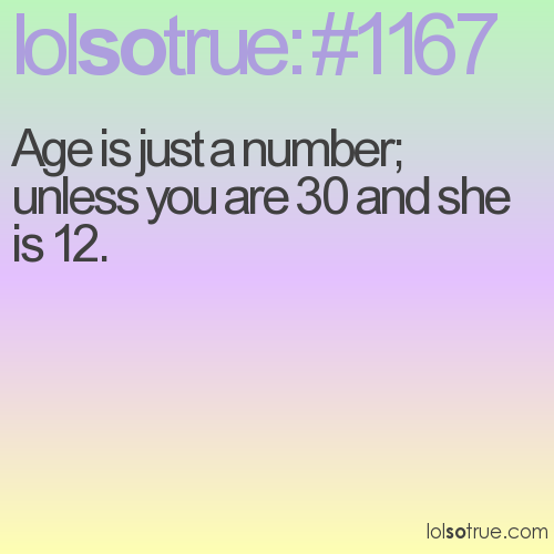Age is just a number; unless you are 30 and she is 12.