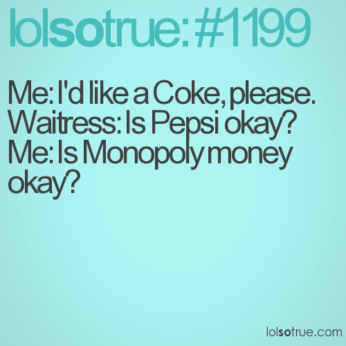 Me: I'd like a Coke, please.