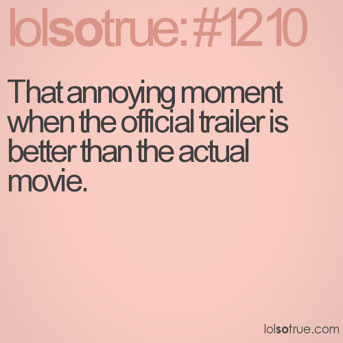 That annoying moment when the official trailer is better than the actual movie.