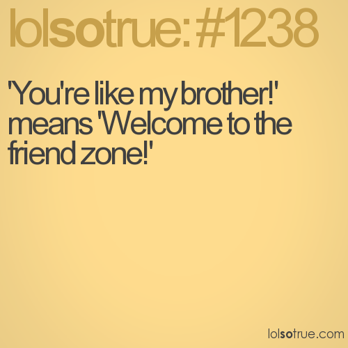 'You're like my brother!' means 'Welcome to the friend zone!'