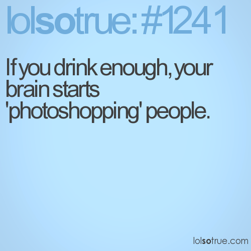 If you drink enough, your brain starts 'photoshopping' people.