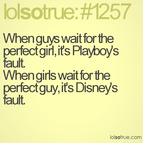 When guys wait for the perfect girl, it's Playboy's fault. 