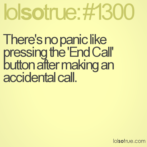 There's no panic like pressing the 'End Call' button after making an accidental call.
