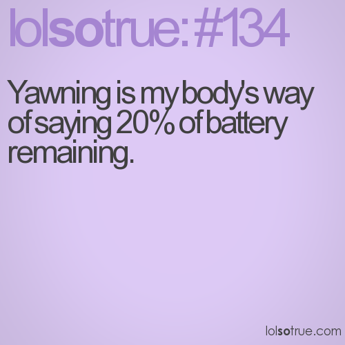 Yawning is my body's way of saying 20% of battery remaining.