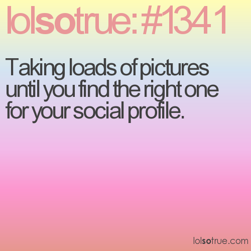 Taking loads of pictures until you find the right one for your social profile.