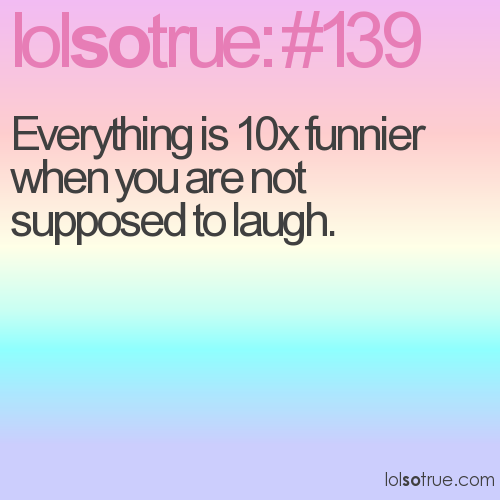 Everything is 10x funnier when you are not supposed to laugh.