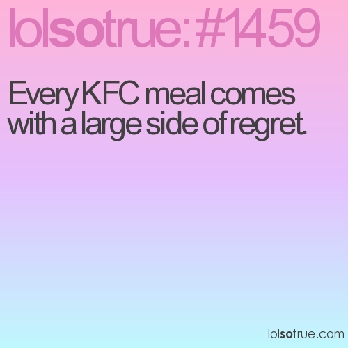 Every KFC meal comes with a large side of regret.