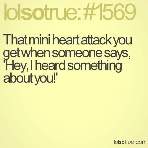 That mini heart attack you get when someone says, 'Hey, I heard something about you!'