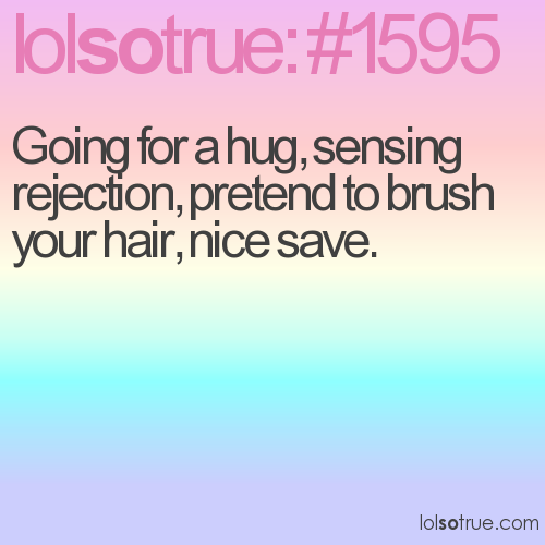 Going for a hug, sensing rejection, pretend to brush your hair, nice save.