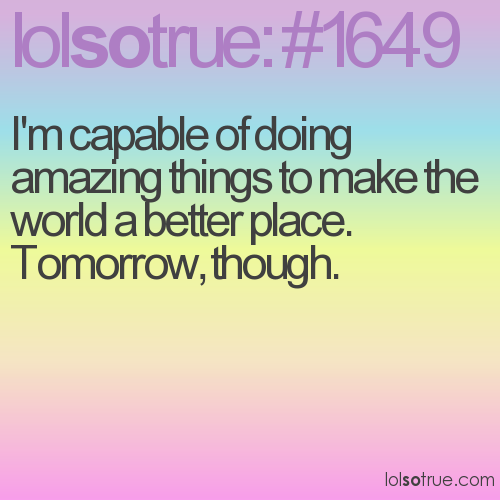 I'm capable of doing amazing things to make the world a better place.