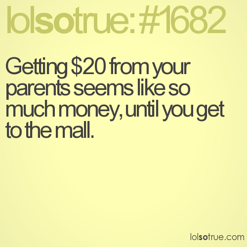 Getting $20 from your parents seems like so much money, until you get to the mall.