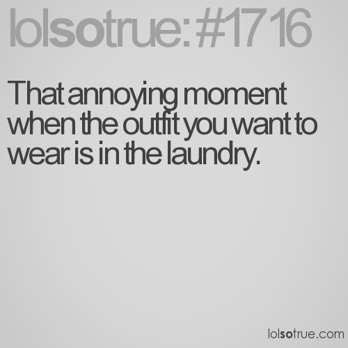 That annoying moment when the outfit you want to wear is in the laundry.
