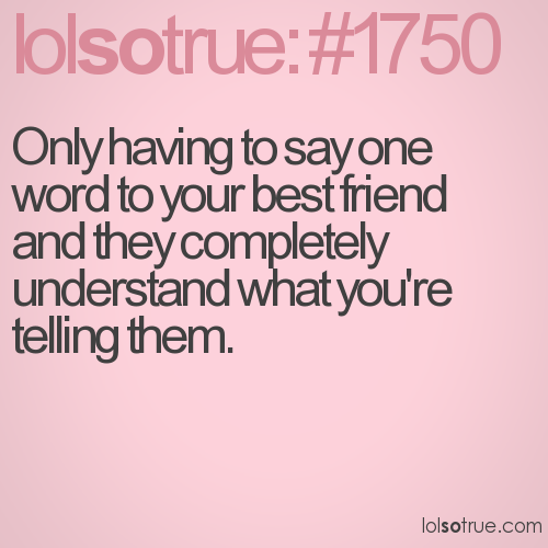 Friend Quotes Understanding : Only having to say one word your best friend and they
