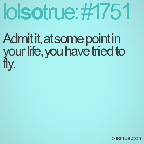 Admit it, at some point in your life, you have tried to fly.