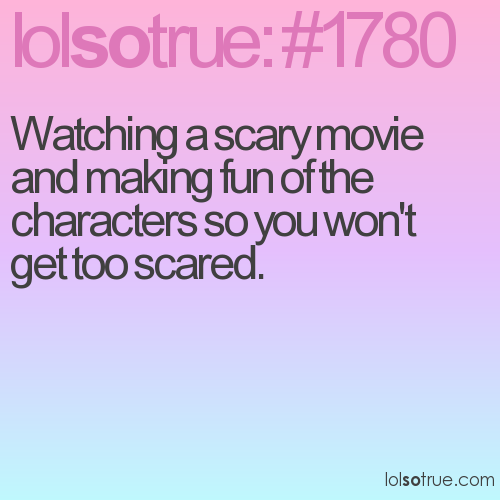 Watching a scary movie and making fun of the characters so you won't get too scared.