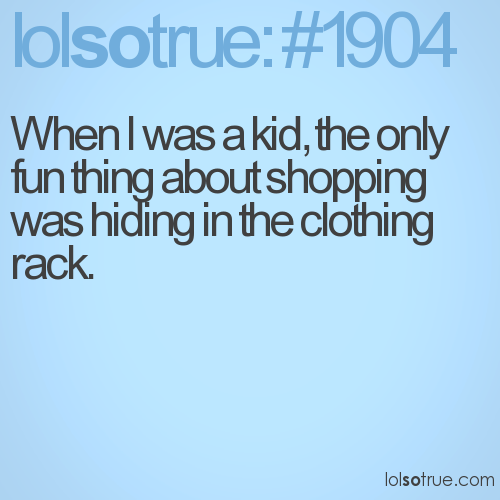 When I was a kid, the only fun thing about shopping was hiding in the clothing rack.
