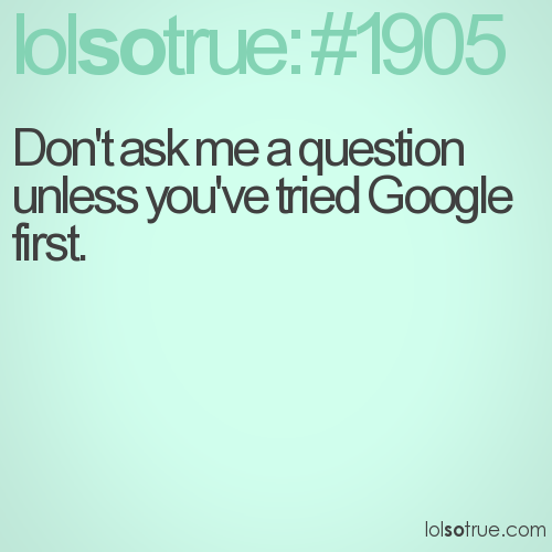 Don't ask me a question unless you've tried Google first.