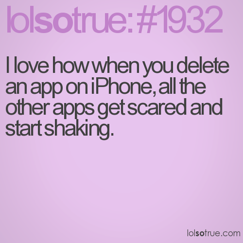 I love how when you delete an app on iPhone, all the other apps get scared and start shaking.